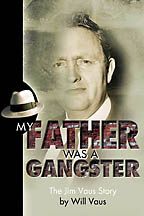 My Father Was A Gangster<BR><i> Will Vaus /  Believe Books</i>
