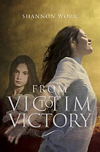 From Victim to Victory<BR><i> Shannon Worr</i>