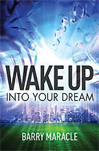Wake Up Into Your Dream<BR><i>Barry Maracle</i>