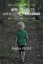 Bits & Pieces, Miracles & Blessings<BR><i>Pamela Foster</i>